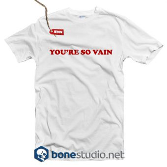 You're So Vain T Shirt
