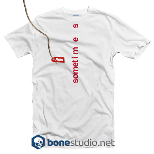 Sometimes T shirt