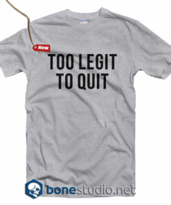Too Legit To Quit T Shirt