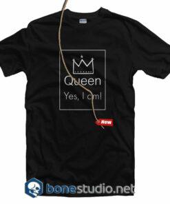Queen Yes I Am T Shirt