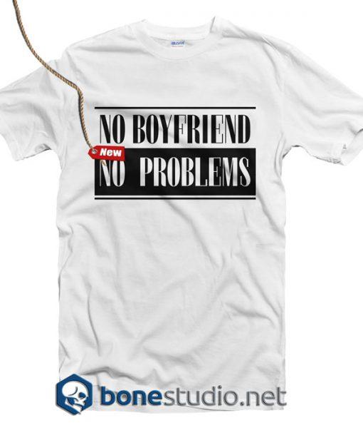 No Boyfriend No Problems T Shirt