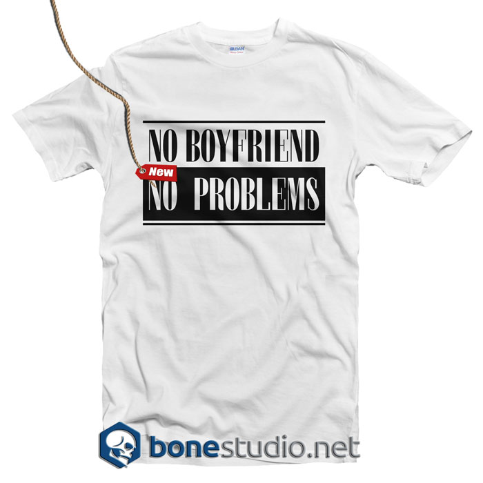 No Boyfriend No Problems T Shirt