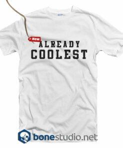 Already Coolest T Shirt