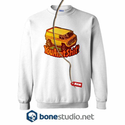 You Ain't Shit Sweatshirt
