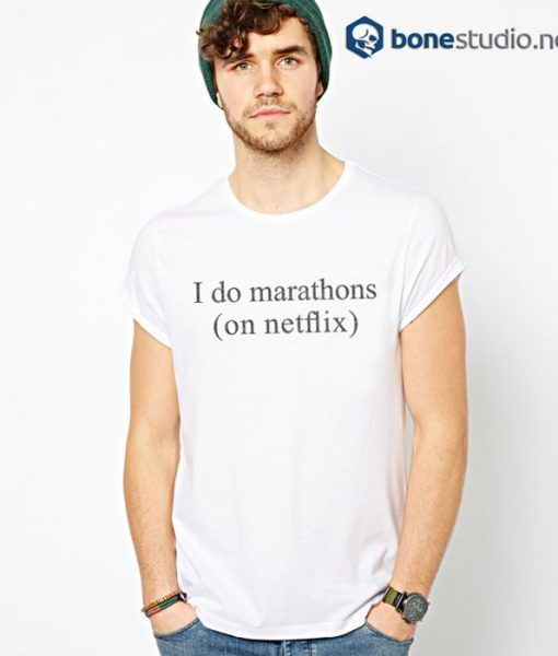 I Do Marathons On Netflix T Shirt
