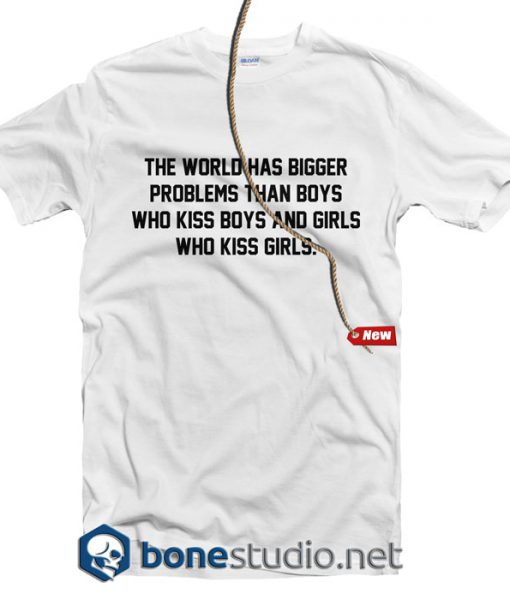 The World Has Bigger Problems T Shirt