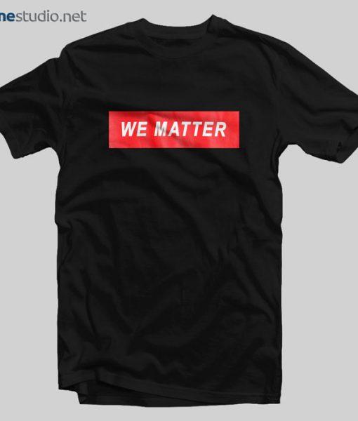 We Matter T Shirt