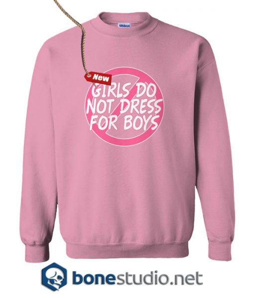 Girls Do Not Dress For Boys Sweatshirt
