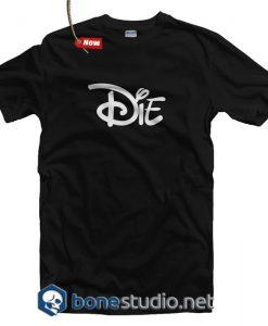 Die T Shirt