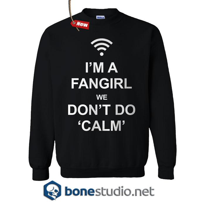 I'm A Fangirl We Don't Do Calm Sweatshirt