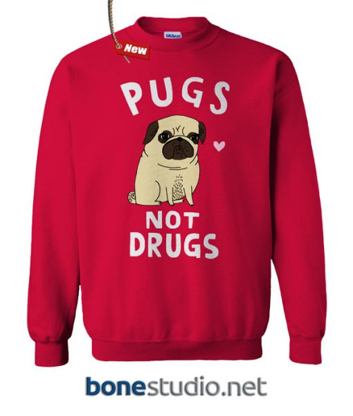 Pugs Not drugs Sweatshirt