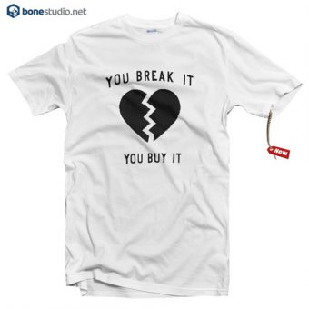 You break It You Buy It T Shirt