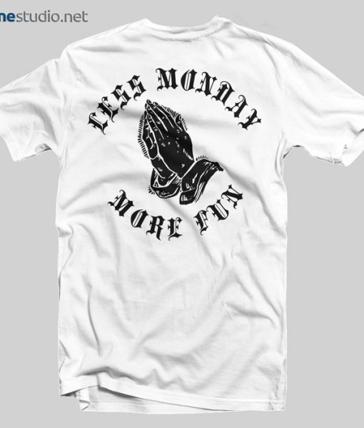 Less Monday More Fun T Shirt