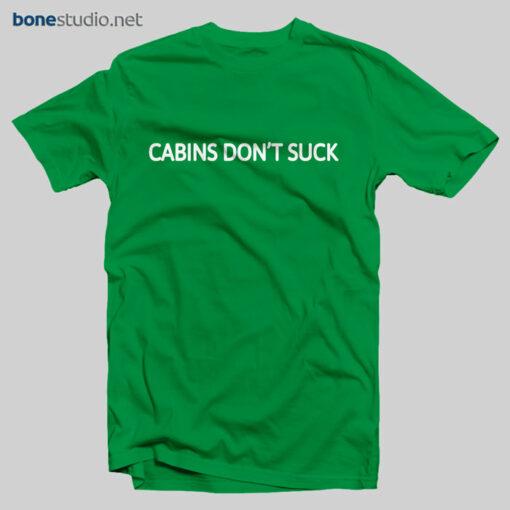Cabins Don't Suck T Shirt