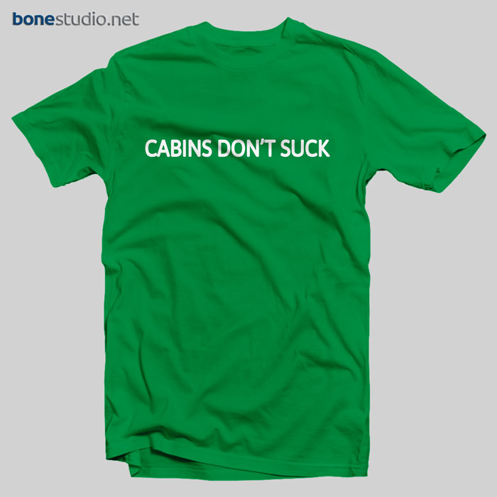 Cabins Don't Suck T Shirt