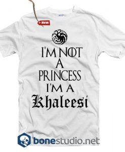 Game Of Thrones T Shirt I'm Not A Princess I'm A Khaleesi
