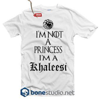 Game Of Thrones T Shirt I'm Not A Princess I'm A Khaleesi