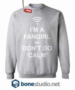 I'm A Fangirl We Don't Do Calm Sweatshirt