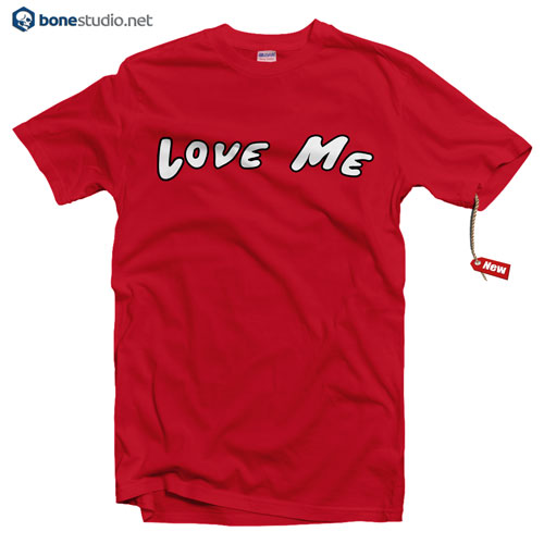 Love Me T Shirt