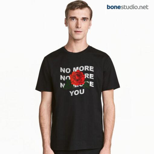 No More You Rose T Shirt