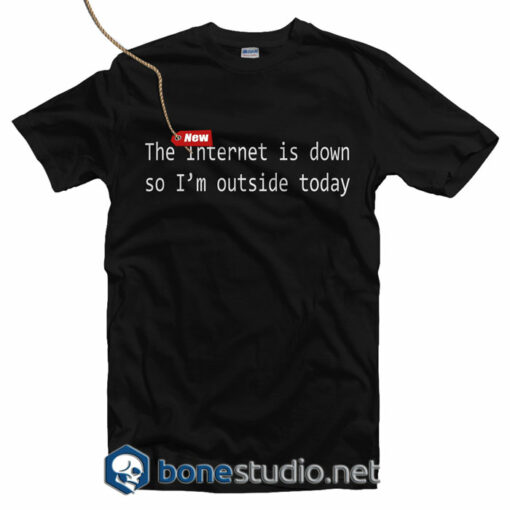The Internet Is Down T Shirt