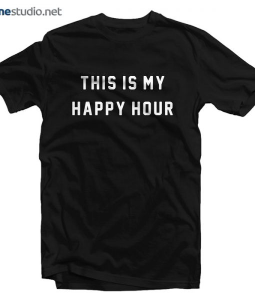 This Is My Happy Hour T Shirt