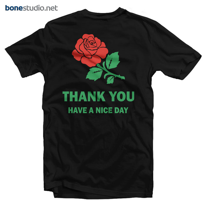 Rose T Shirt Thank You Have A Nice Day