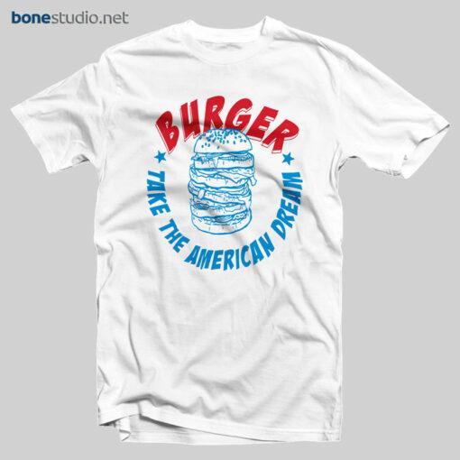 Burger T Shirt Take The American Dream