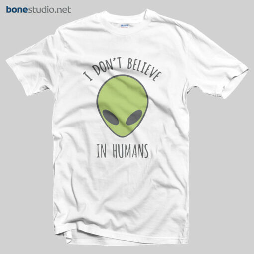 I don't Believe In Human T Shirt Alien