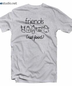 Friends Not food T Shirt