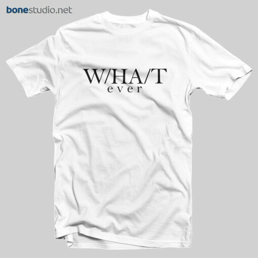 What Ever T Shirt