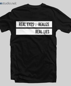 Real Eyes T Shirt Realize Real Lies