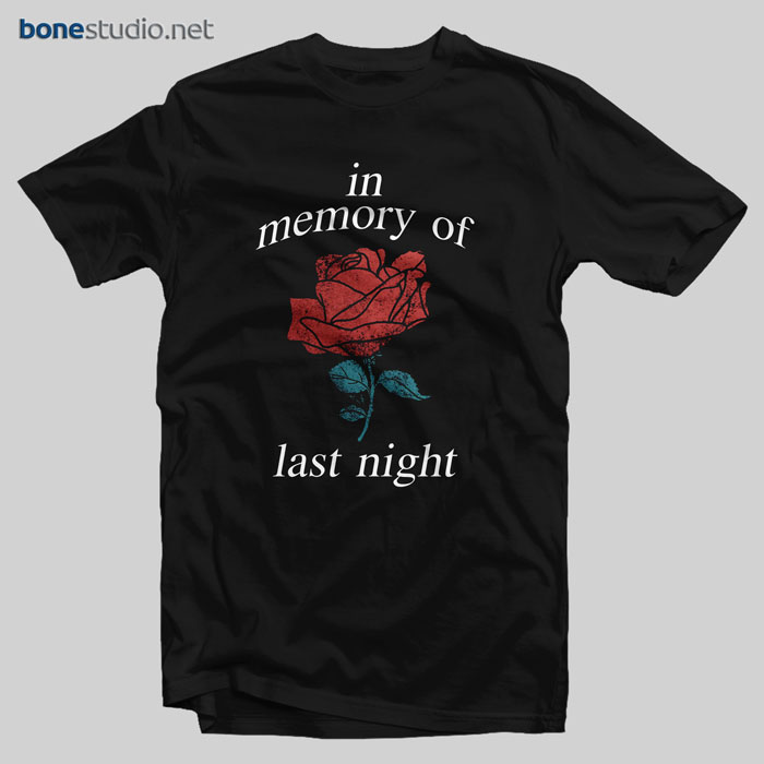 In Memory Of Last Night T Shirt