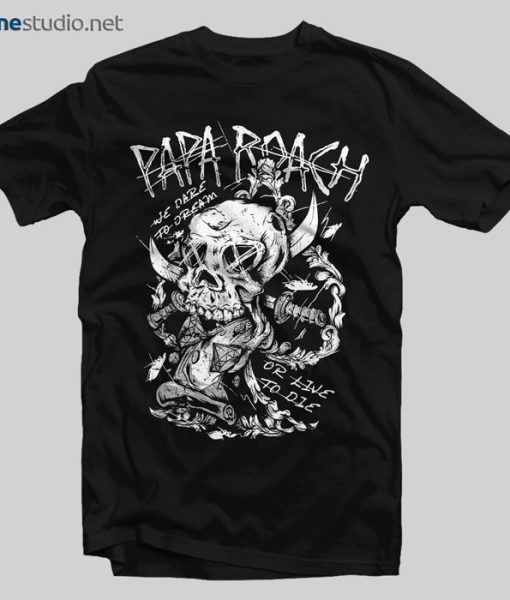 Papa Roach T Shirt We Dare To Dream Or Live To Die