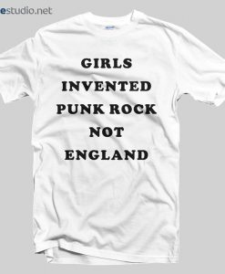 Girls Invented Punk Rock Not England T Shirt