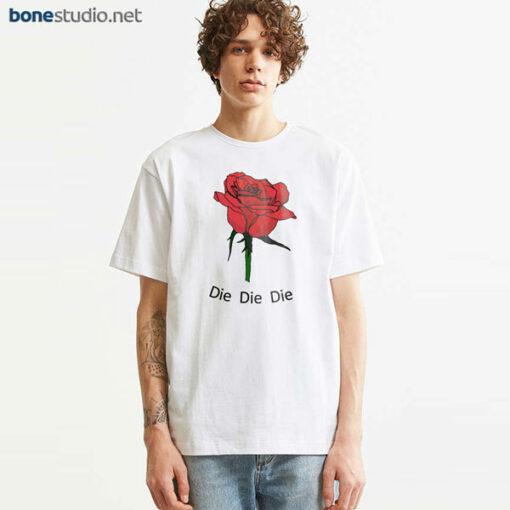 Rose T Shirt Die Die Die