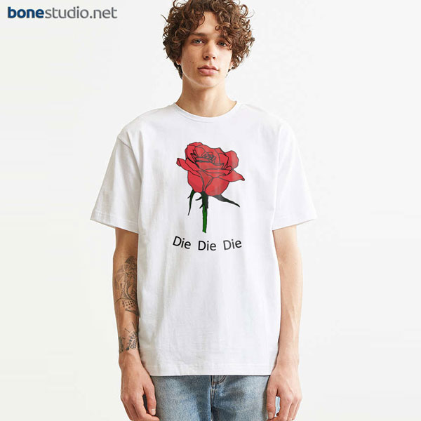 Rose T Shirt Die Die Die