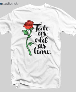 Rose T Shirt Tale As Old As Time