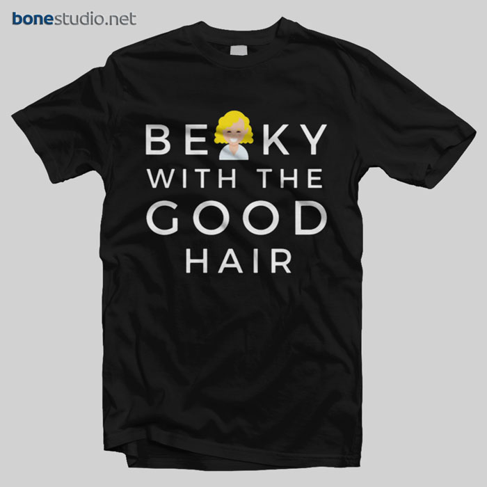 Becky With The Good Hair T Shirt
