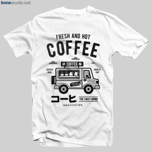 Coffee T Shirt Fresh And Hot