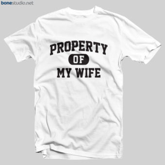 Property Of My Wife T Shirt