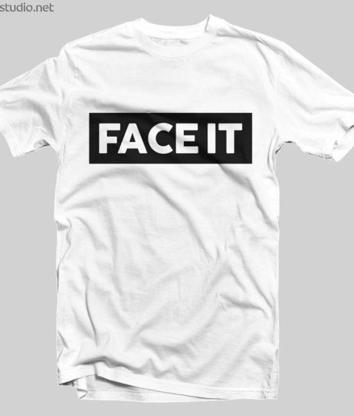 Face It T Shirt