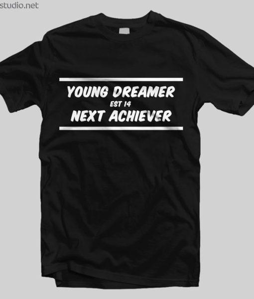 Young Dreamer Next Achiever T Shirt Est 14