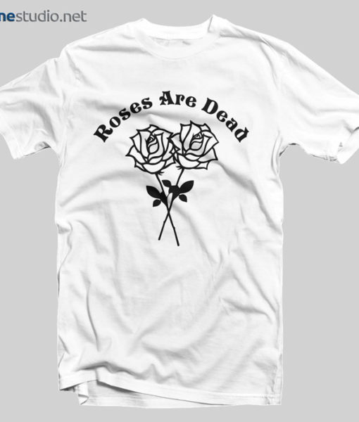 Roses Are Dead T Shirt
