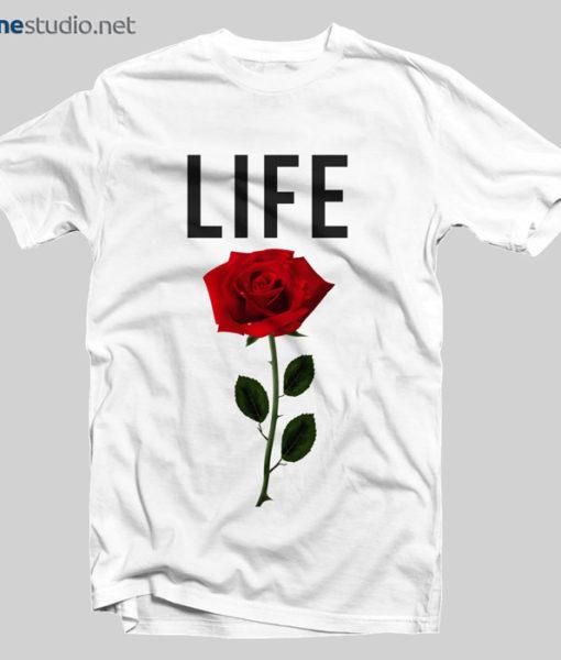 Rose T Shirt Life