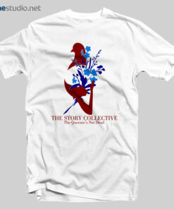 fa4e41529ee ... Adult Unisex Size S-3XL.  15.89 –  22.00. Story Queenies Not Dead T  Shirt