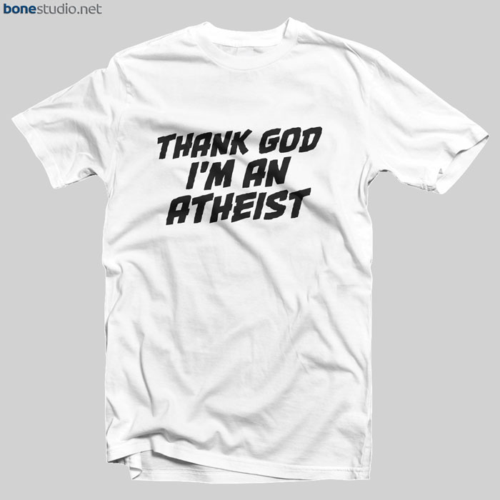 Thank God I'm An Atheist T Shirt