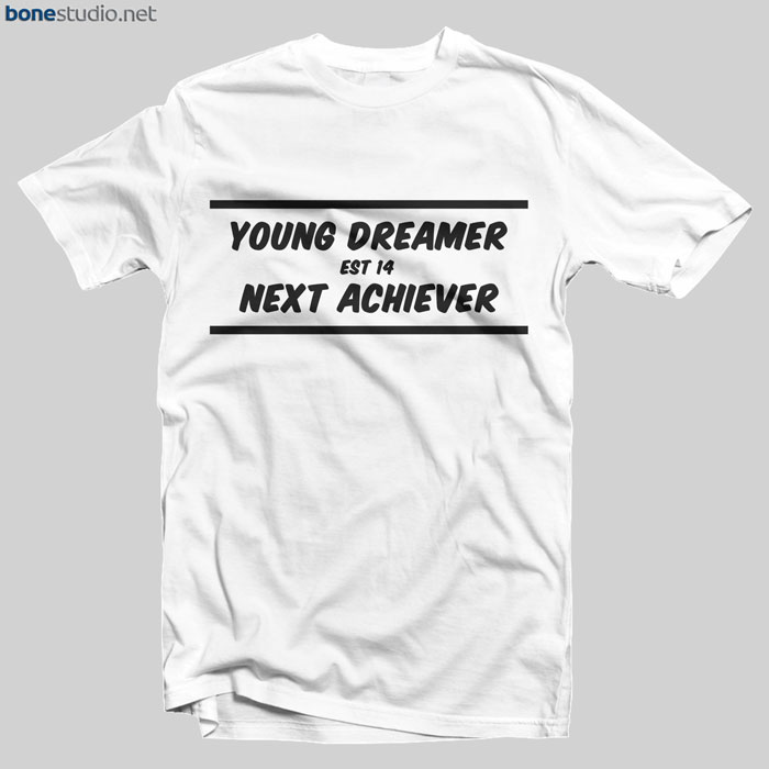 Young Dreamer Next Achiever T Shirt Est 14