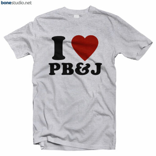 I Love PB And J T Shirt