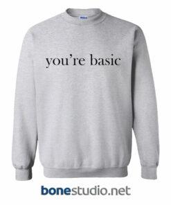 You're Basic Sweatshirt